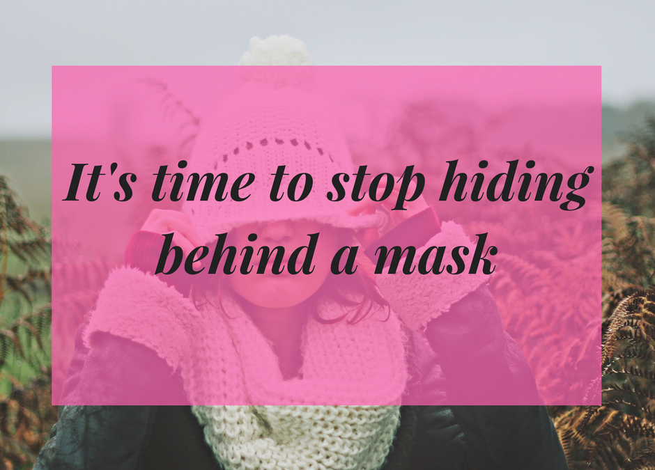 It's time to stop hiding behind a mask