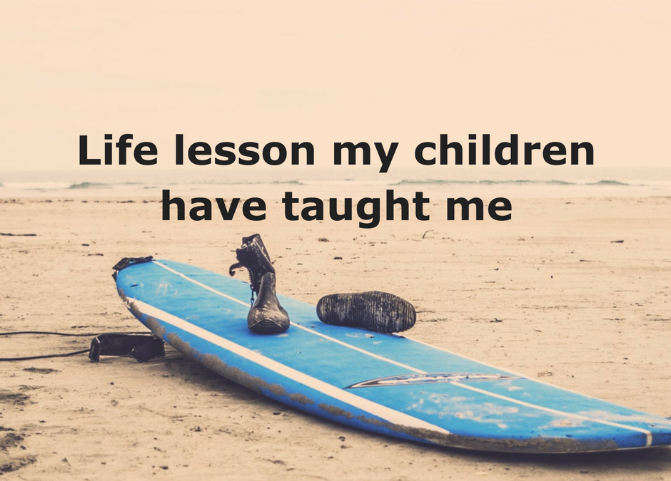 Life lessons my children have taught me