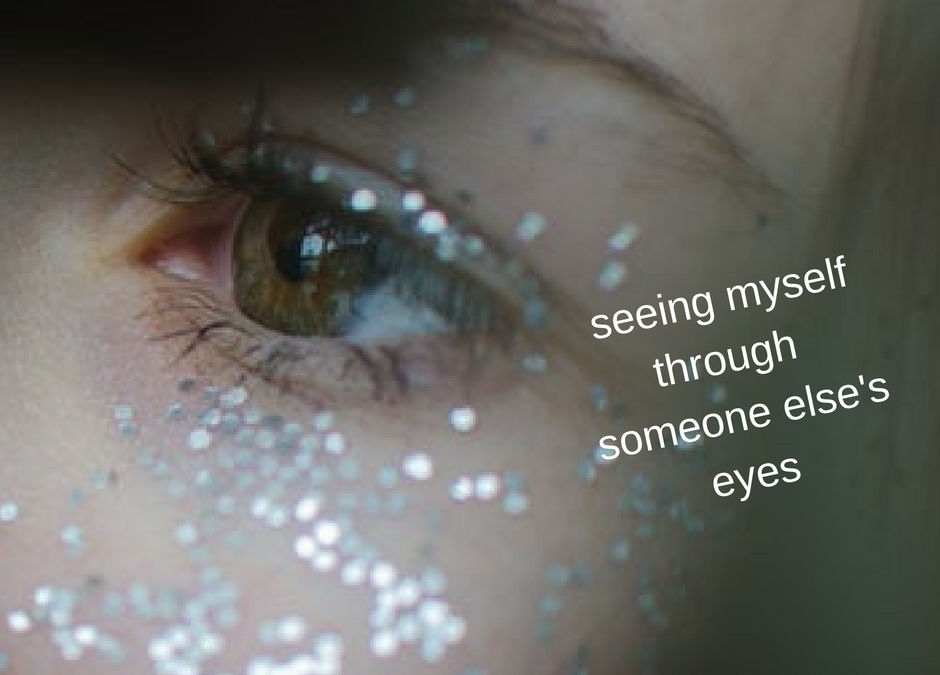 Seeing myself through someone else's eyes