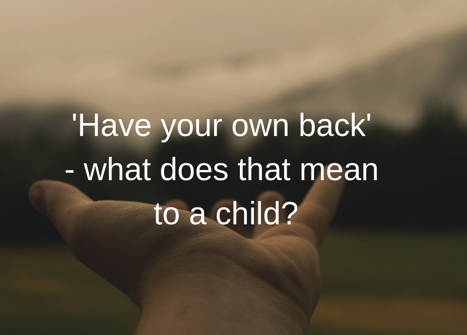 'Have your own back' – what does that mean to a child?